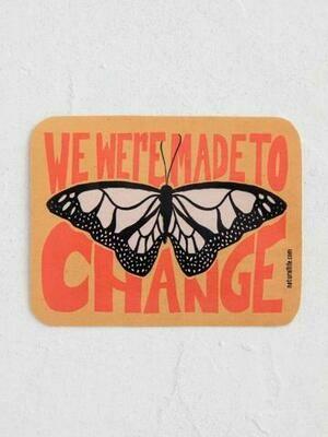 We Were Made To Change Sticker