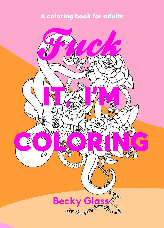 Fuck It, I'm Coloring