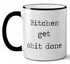 Bitches Get Shit Done - Mug