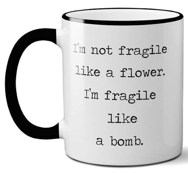 I'm Not Fragile Like a Flower - Mug