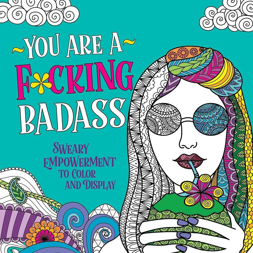 You Are A Fucking Badass Coloring Book