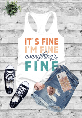 It's Fine I'm Fine Everything's Fine Fitted Tank