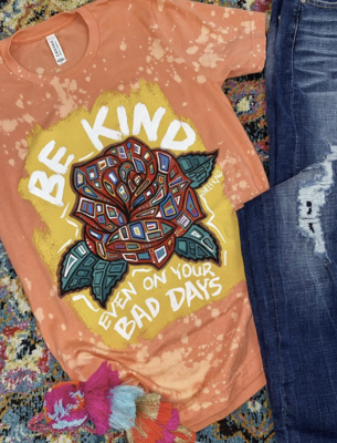 Be Kind Even On Your Bad Days Tee