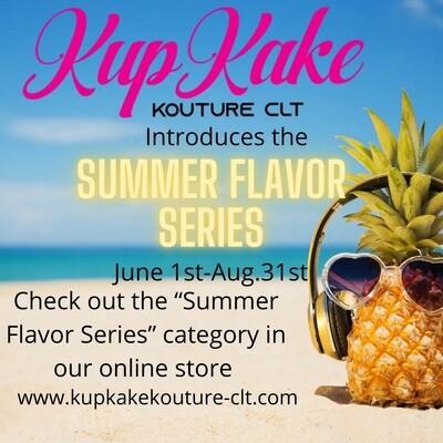 SUMMER FLAVOR SERIES (June 1st- Aug. 31st)