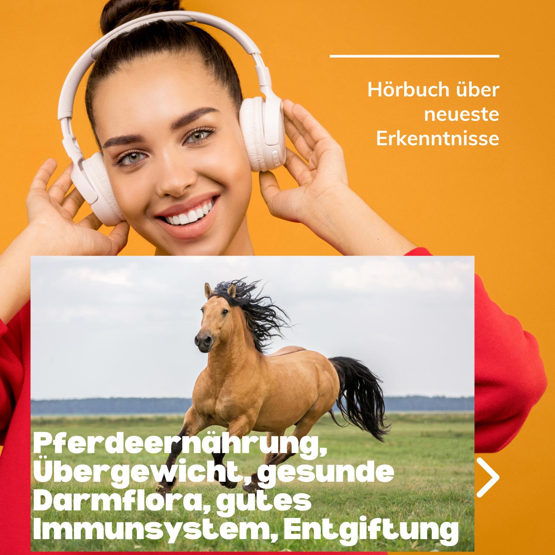 Hörbuch: Neueste Erkenntnisse: Pferdeernährung, Übergewicht, gesunde Darmflora, Entgiftung & gutes Immunsystem