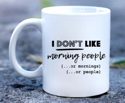 I don't like morning....