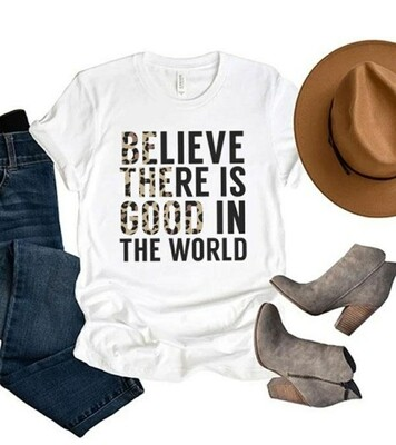 White Believe There Is Good In The World Shirt