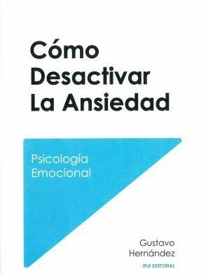 Cómo Desactivar La Ansiedad - Autor: Gustavo Hernández