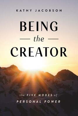 Being the Creator - The 5  Modes of Personal Power