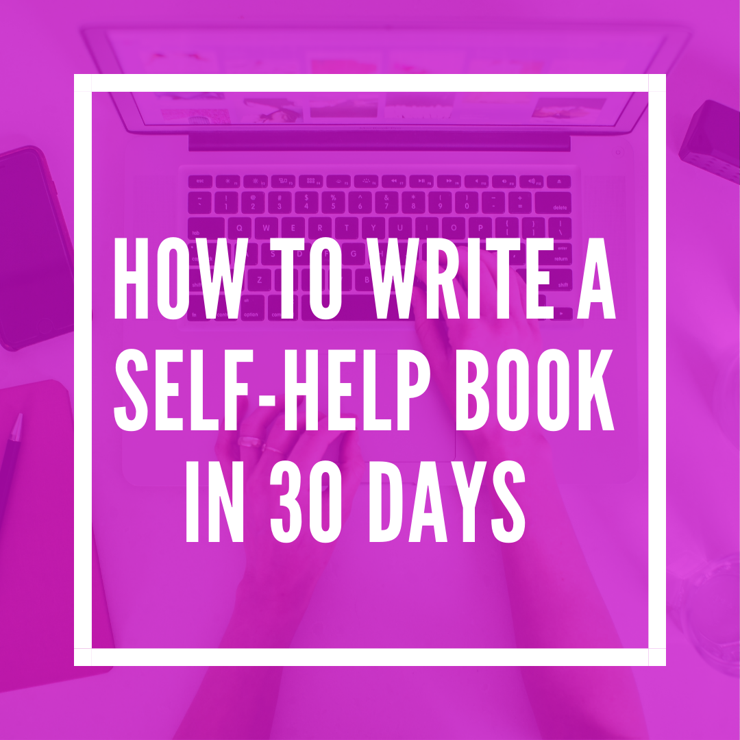 How To Write A Self-Help Book In 30 Days - FREE Training (Digital Download)