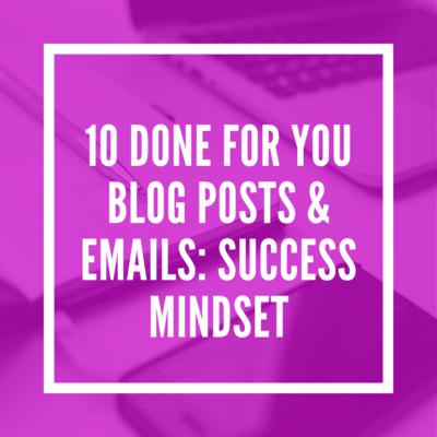 10 Done-for-You Blog Posts & Emails on Success Mindset