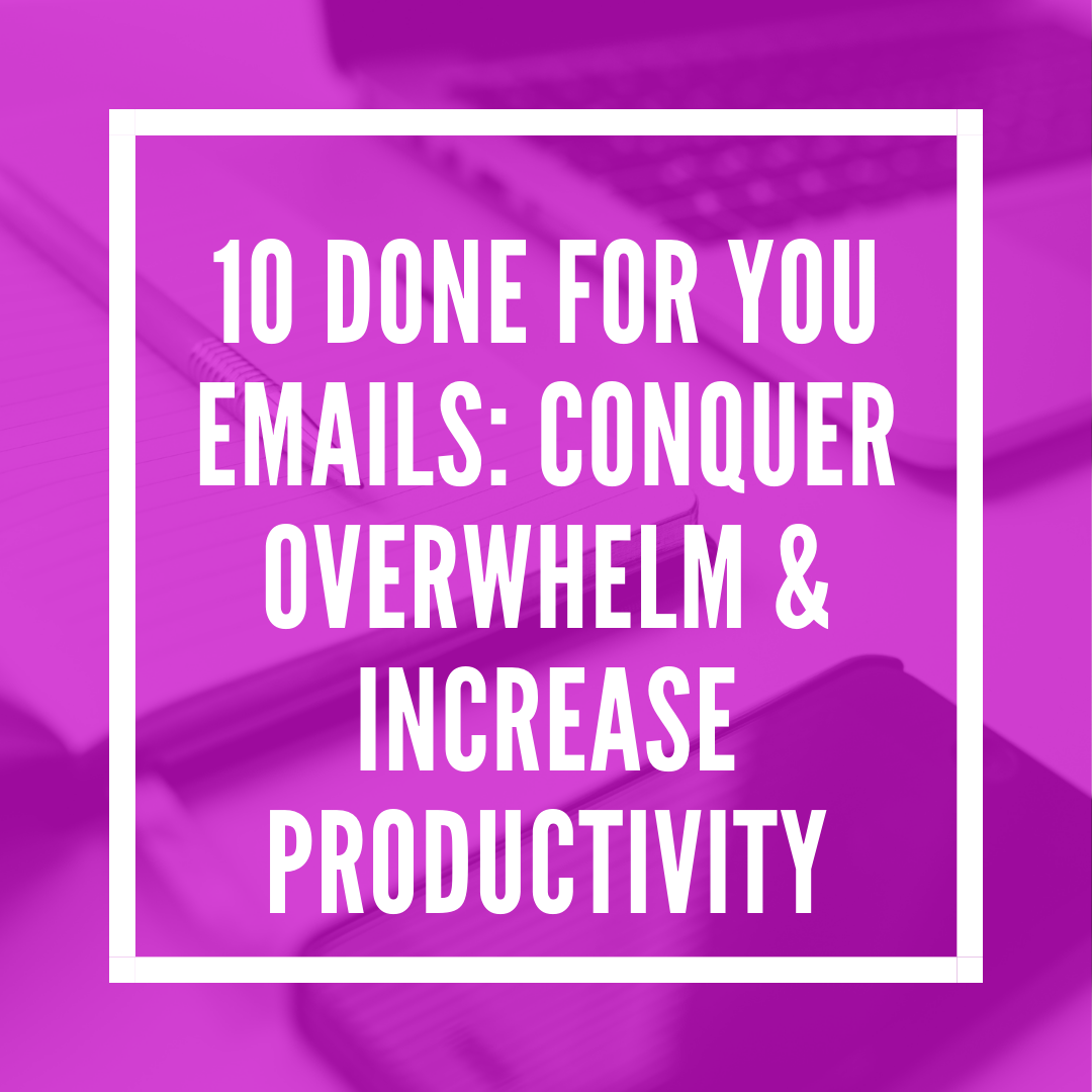 10 Done for You Emails: Conquer Overwhelm & Increase Productivity