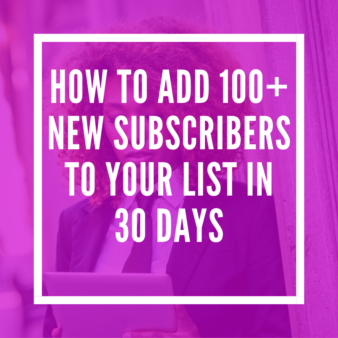 How to Add 100+ New Subscribers to Your List in 30 Days [PLANNER]