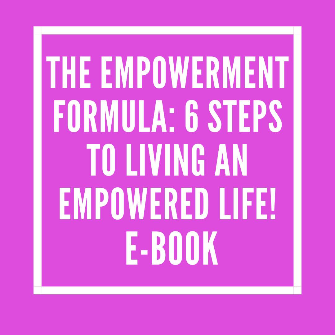 The Empowerment Formula: 6 Steps For Living An Empowered Life! (E-BOOK)