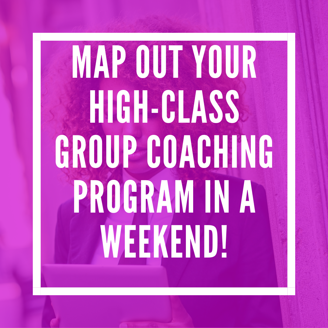 Map Out Your High-Class Group Coaching Program in a Weekend! [PLANNER]