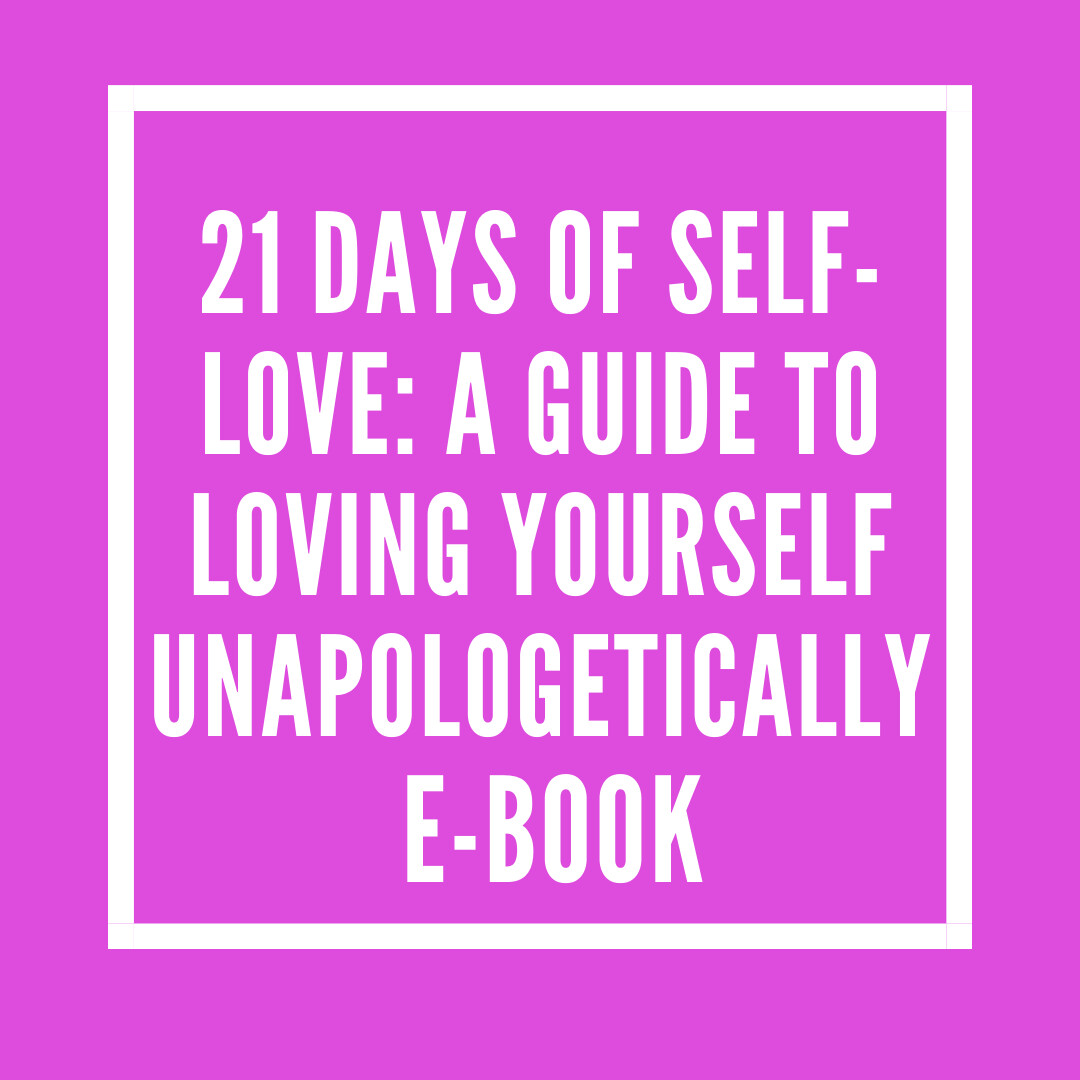 21 Days of Self-Love: A Guide to Loving Yourself Unapologetically (E-BOOK)