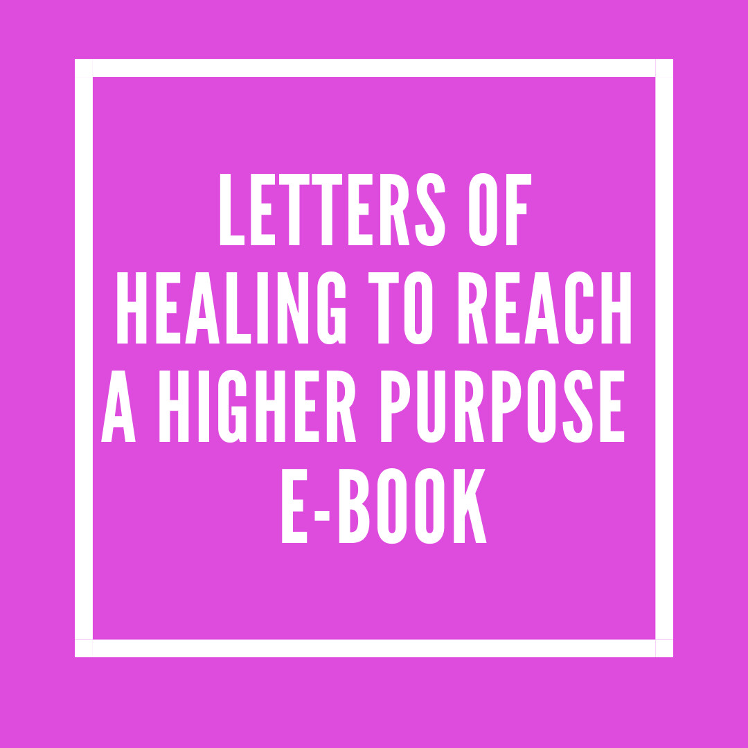 Letters of Healing To Reach A Higher Purpose