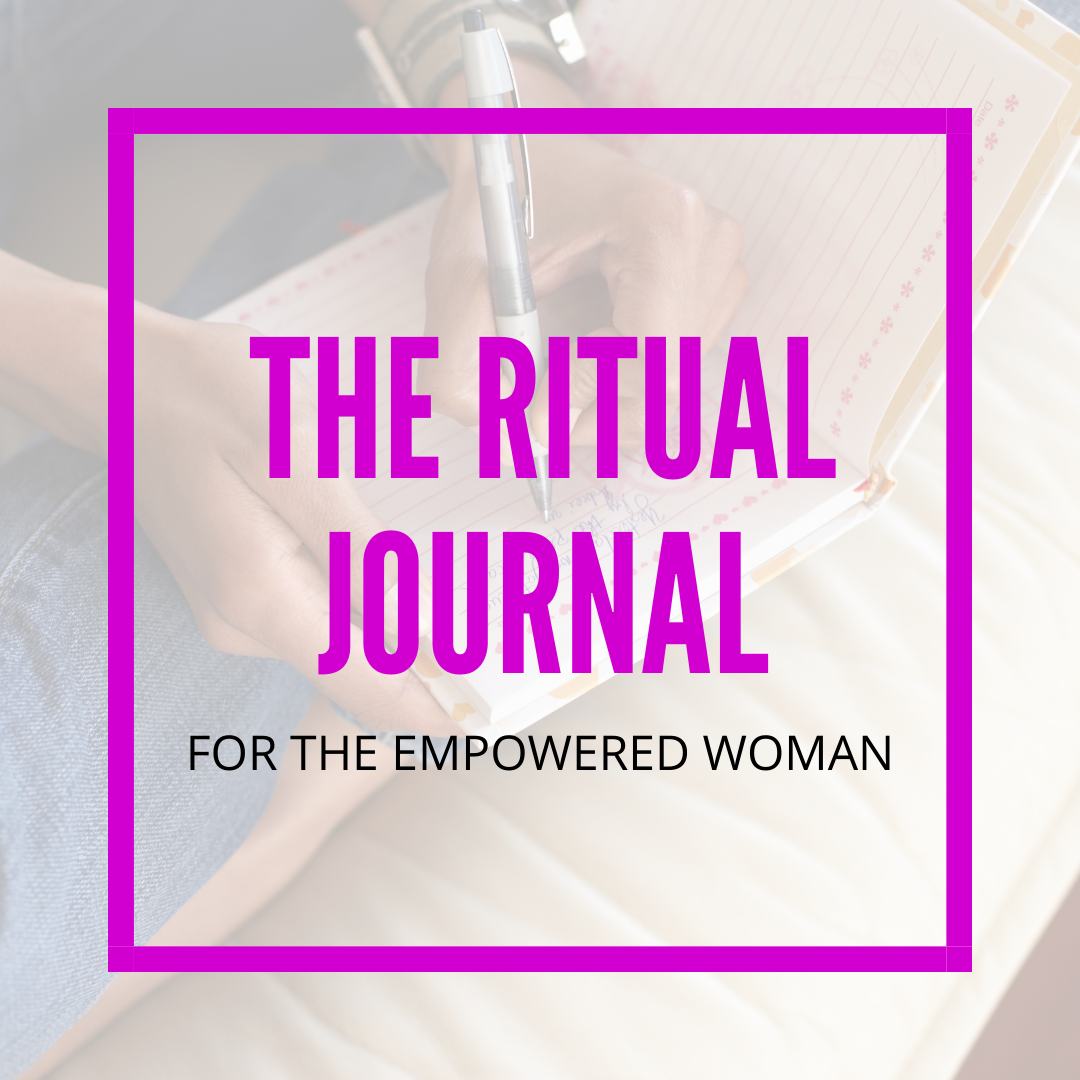 The Ritual Journal For The Empowered Woman