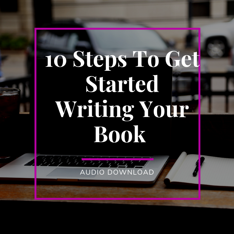 10 Steps To Get Started Writing Your Book (Audio Download)