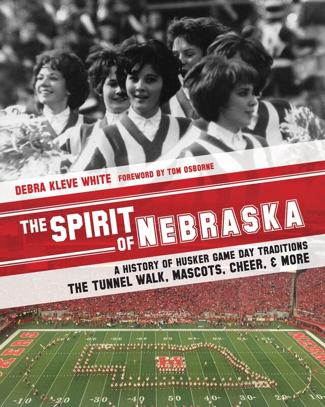 The Spirit of Nebraska: A History of Husker Game Day Traditions - the Tunnel Walk, Mascots, Cheer, and More (Limited Edition Hardcover with Color Insert)