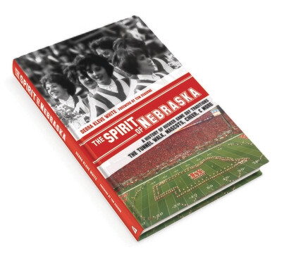The Spirit of Nebraska: A History of Husker Game Day Traditions - the Tunnel Walk, Mascots, Cheer, and More (Full Color Hardcover)