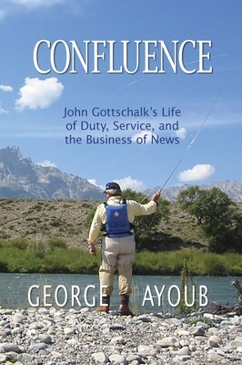 *SIGNED* Confluence: John Gottschalk's Life of Duty, Service, and the Business of News (Hardcover)