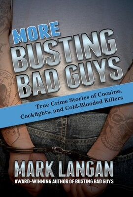 More Busting Bad Guys: True Crime Stories of Cocaine, Cockfights, and Cold-Blooded Killers