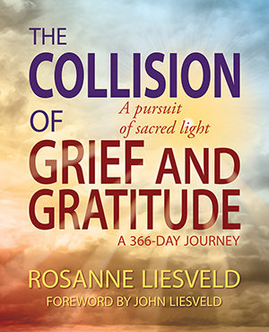 The Collision of Grief and Gratitude: A Pursuit of Sacred Light (Hardcover)