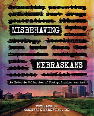 Misbehaving Nebraskans: An Eclectic Collection of Poetry, Stories, and Art (Color Hardcover)