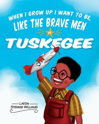 hen I Grow Up I Want to Be, Like the Brave Men of Tuskegee (Paperback)