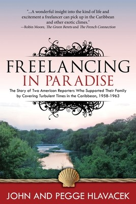 Freelancing in Paradise:The Story of Two American Reporters Who Supported Their Family by Covering Turbulent Times in the Caribbean, 1958-1963