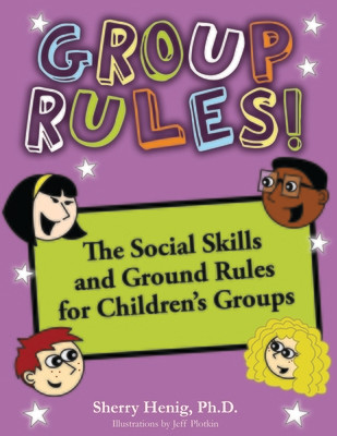 Group Rules! The Social Skills and Ground Rules for Children's Groups