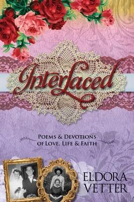 Interlaced: Poems & Devotions of Love, Life & Faith