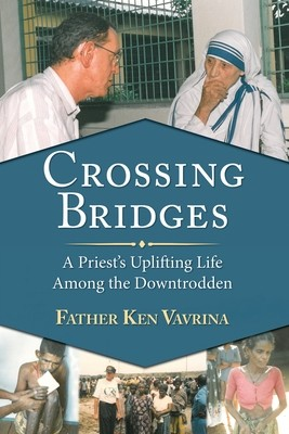 Crossing Bridges: A Priest's Uplifting Life Among the Downtrodden