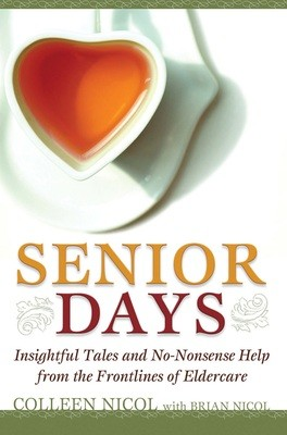 Senior Days: Insightful Tales and No-Nonsense Help from the Frontlines of Eldercare