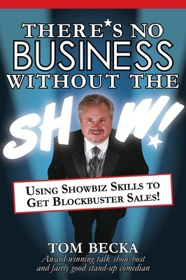 There's No Business Without the Show: Using Showbiz Skills to Get Blockbuster Sales! (Paperback)
