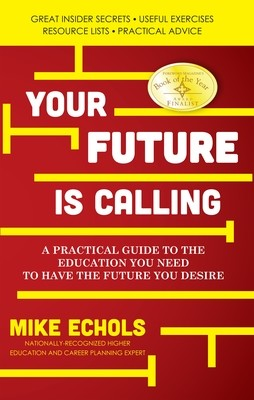 Your Future is Calling: A Practical Guide to the Education You Need to Have the Future You Desire