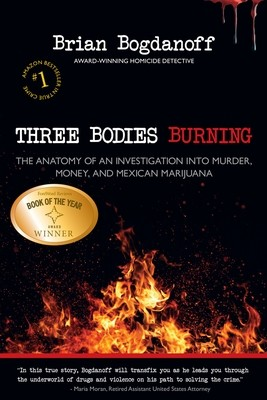 Three Bodies Burning: The Anatomy of an Investigation into Murder, Money, and Mexican Marijuana