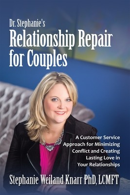 Dr. Stephanie's Relationship Repair for Couples: A Customer Service Approach for Minimizing Conflict and Creating Lasting Love in Your Relationships