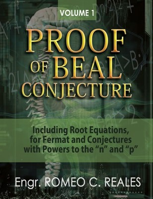 Proof of Beal Conjecture: Including Root Equations, for Fermat and Conjectures with Powers to the