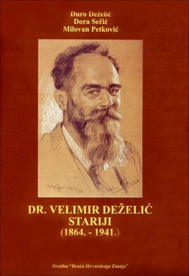 Đuro Deželić, Dora Sečić, Milovan Petković : Dr. Velimir Deželić stariji : (1864. - 1941.)