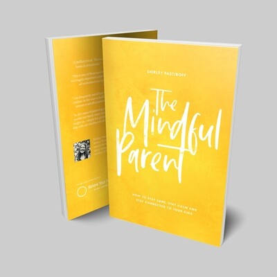 Book - THE MINDFUL PARENT - How to stay sane, stay calm and stay connected to your kids, by Shirley Pastiroff