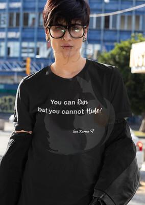 You can Run but you Cannot Hide Karma T-Shirt