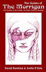 The Guises of the Morrigan: Irish Goddess of Sex & Battle: Her Myths, Powers & Mysteries by David Rankine & Sorita D'Este