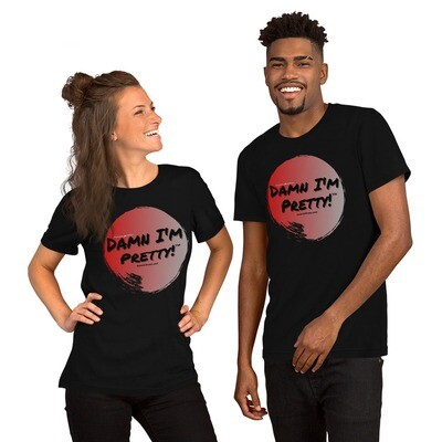 Damn I'm Pretty! Short-Sleeve Unisex T-Shirt
