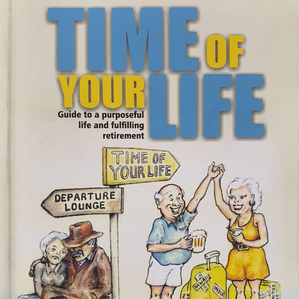 Time of your life – Guide to purposeful life and fulfilling retirement