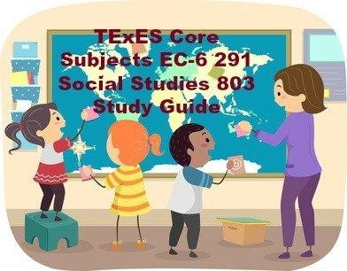 Core Subjects EC-6 291 Social Studies (803) Study Guide