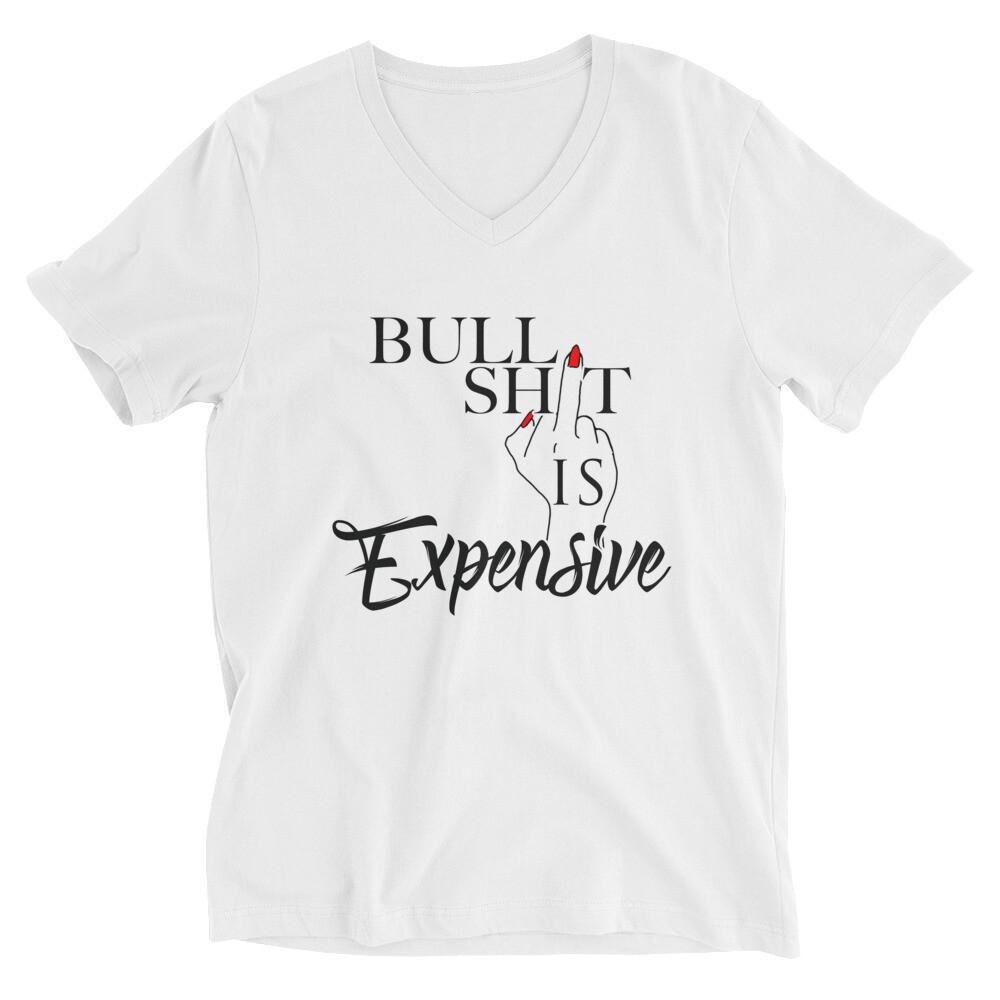 Bullshit Is Expensive Unisex Short Sleeve V-Neck T-Shirt
