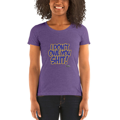 I Don't Owe You Shit Ladies Fitted T-Shirt