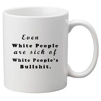 White People Sick of White People Mug